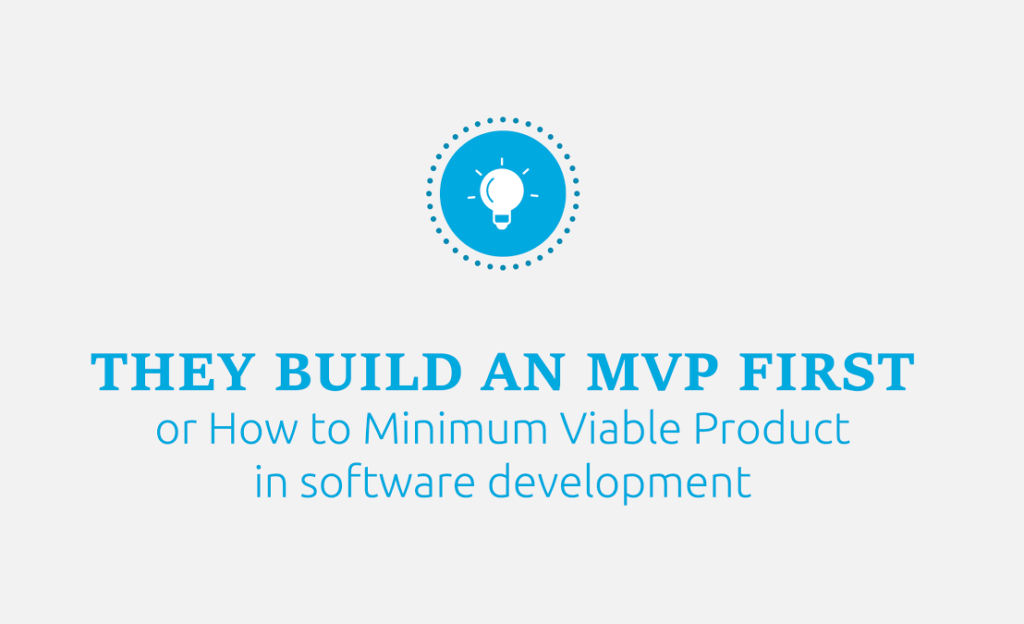 They Build MVP First. How to Start Minimum Viable Product in Software Development