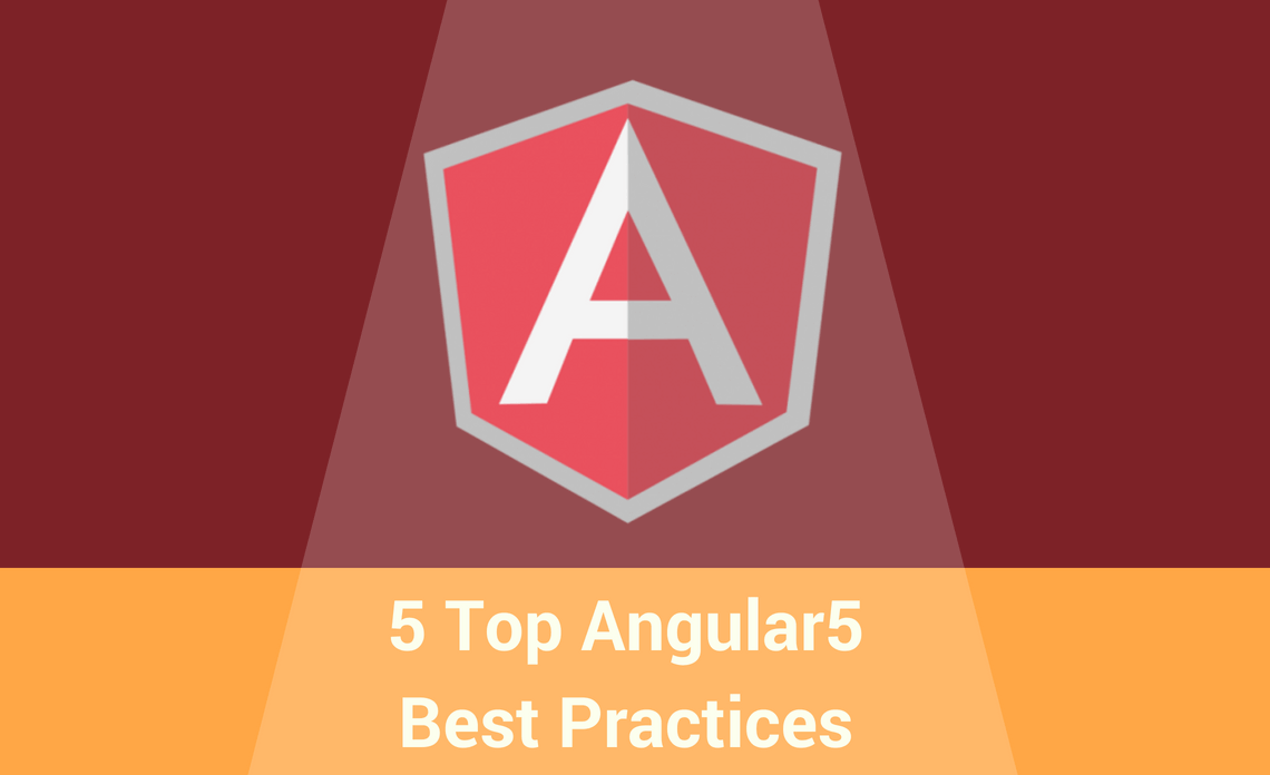 5 Best Practices for Writing Angular Apps In 2019