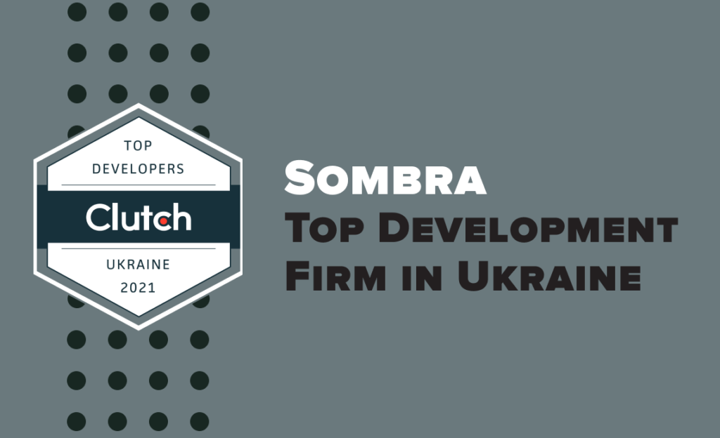 Clutch recognizes Sombra as a Top Development company in Ukraine for 2021